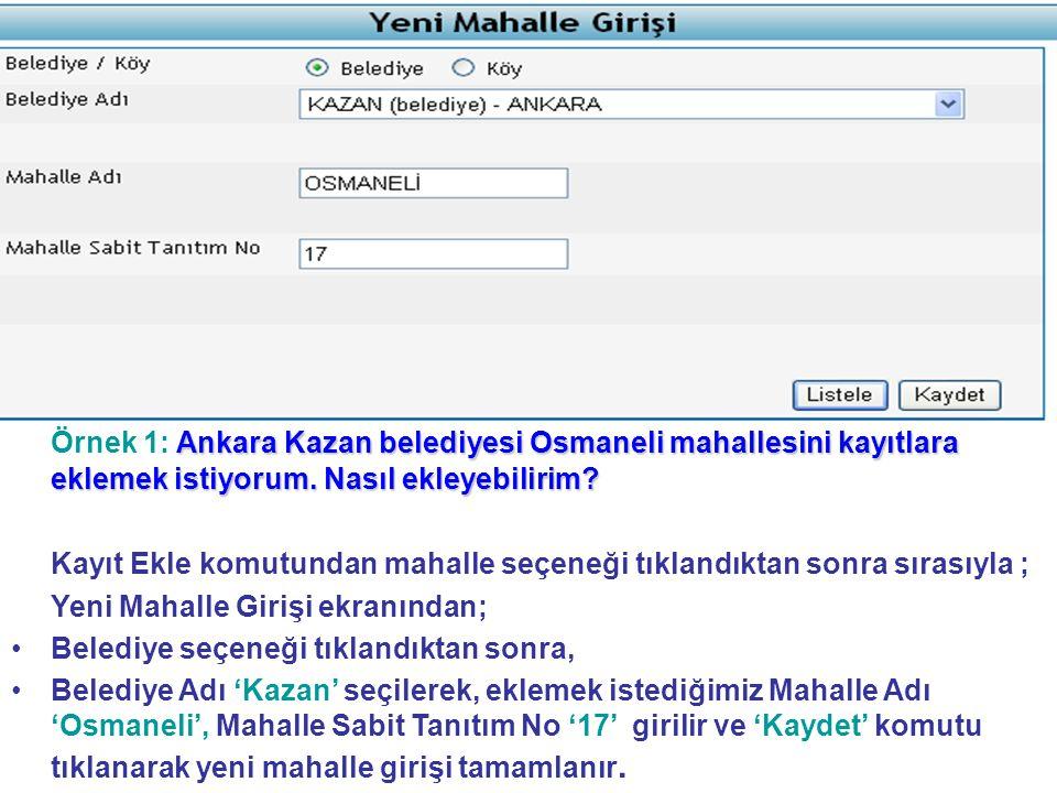 Örnek 1: Ankara Kazan belediyesi Osmaneli mahallesini kayıtlara eklemek istiyorum. Nasıl ekleyebilirim