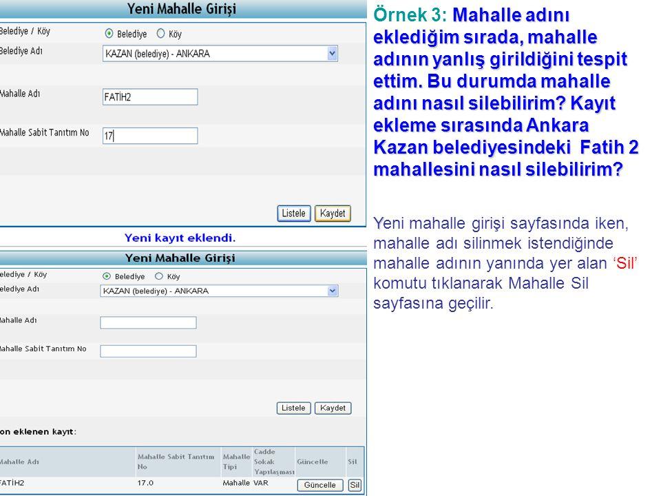 Örnek 3: Mahalle adını eklediğim sırada, mahalle adının yanlış girildiğini tespit ettim. Bu durumda mahalle adını nasıl silebilirim Kayıt ekleme sırasında Ankara Kazan belediyesindeki Fatih 2 mahallesini nasıl silebilirim