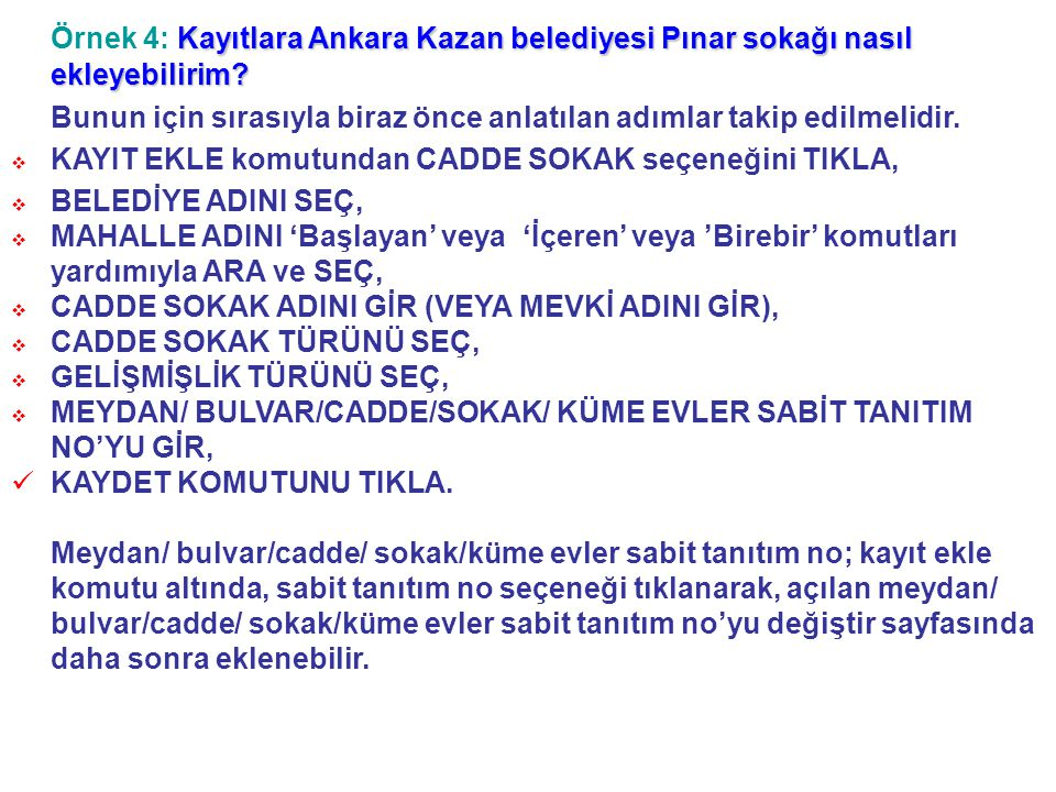 Örnek 4: Kayıtlara Ankara Kazan belediyesi Pınar sokağı nasıl ekleyebilirim