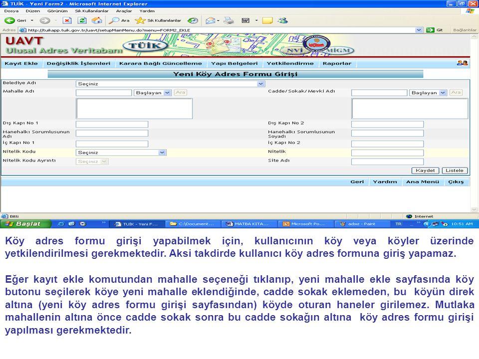Köy adres formu girişi yapabilmek için, kullanıcının köy veya köyler üzerinde yetkilendirilmesi gerekmektedir. Aksi takdirde kullanıcı köy adres formuna giriş yapamaz.