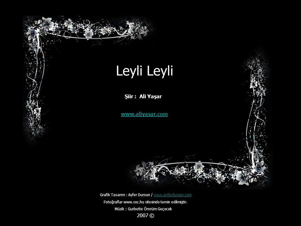 Leyli Leyli www.aliyasar.com Şiir : Ali Yaşar 2007 ©