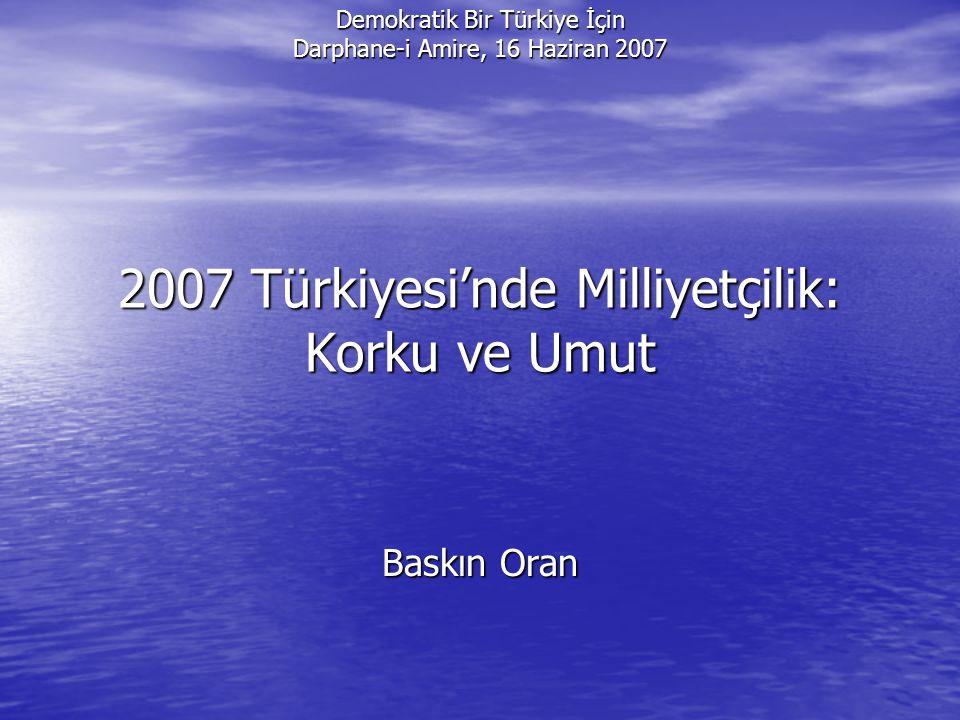 Demokratik Bir Türkiye İçin Darphane-i Amire, 16 Haziran 2007 2007 Türkiyesi'nde Milliyetçilik: Korku ve Umut