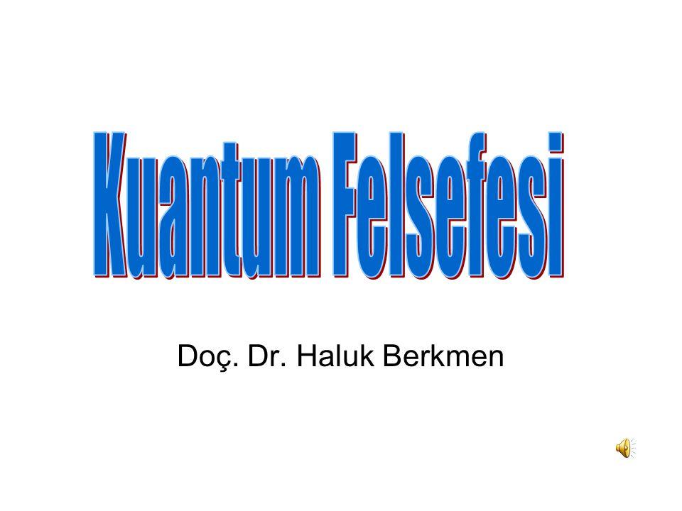 Kuantum Felsefesi Doç. Dr. Haluk Berkmen