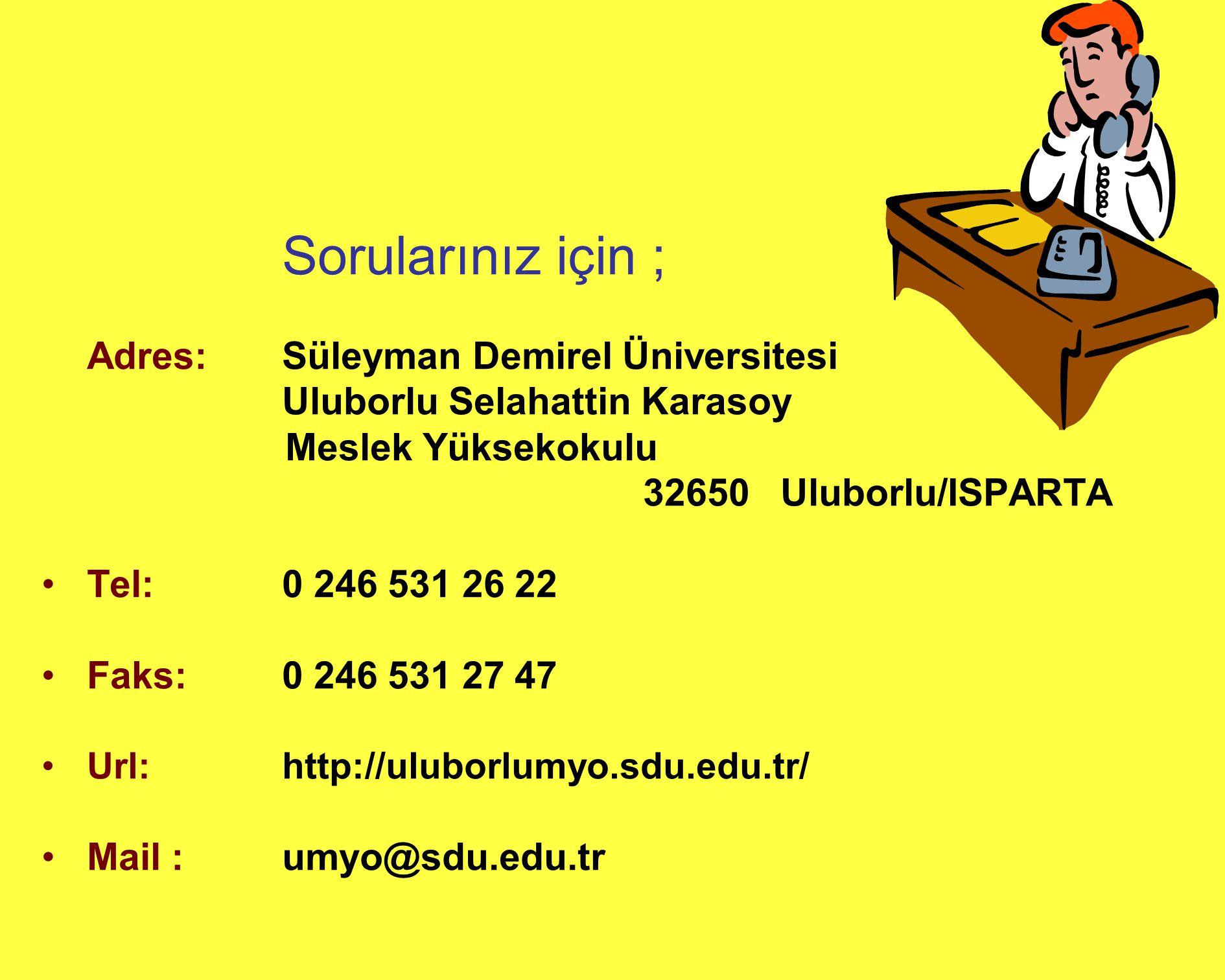 Sorularınız için ; Adres: Süleyman Demirel Üniversitesi