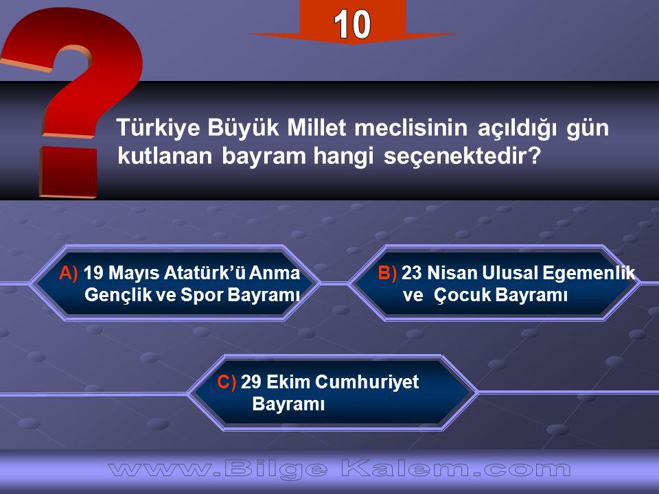 10 Türkiye Büyük Millet meclisinin açıldığı gün. kutlanan bayram hangi seçenektedir