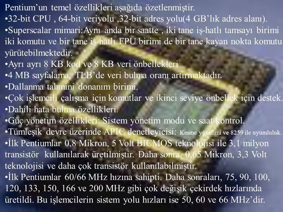 Pentium'un temel özellikleri aşağıda özetlenmiştir.