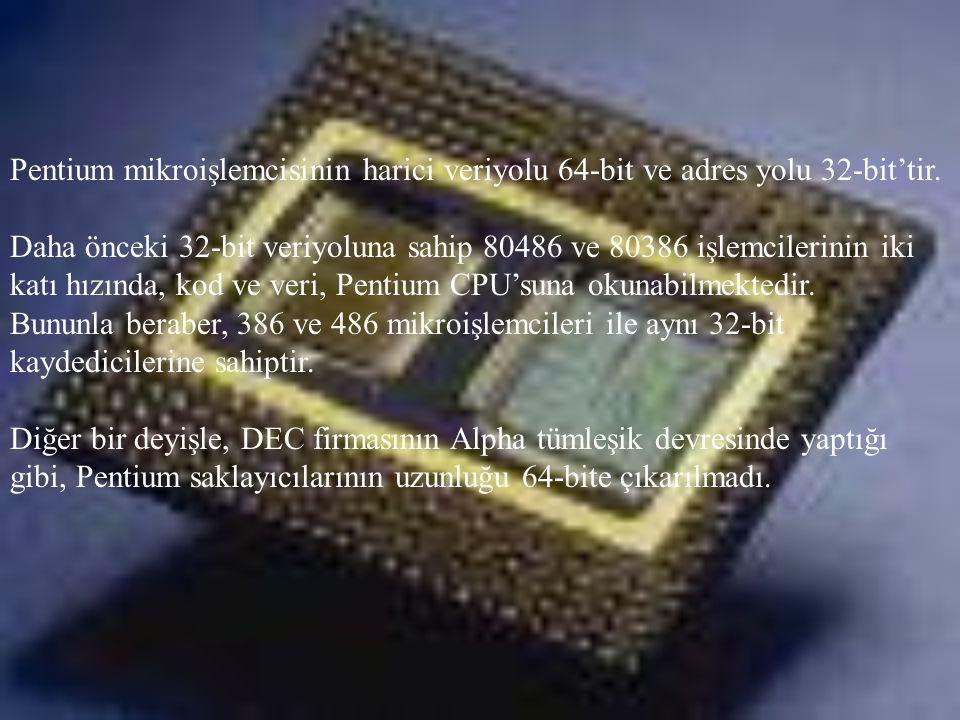 Pentium mikroişlemcisinin harici veriyolu 64-bit ve adres yolu 32-bit'tir.