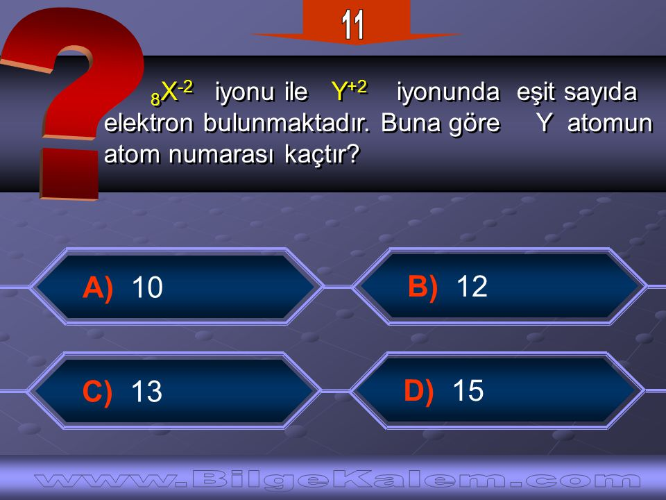 11 www.BilgeKalem.com A) 10 B) 12 C) 13