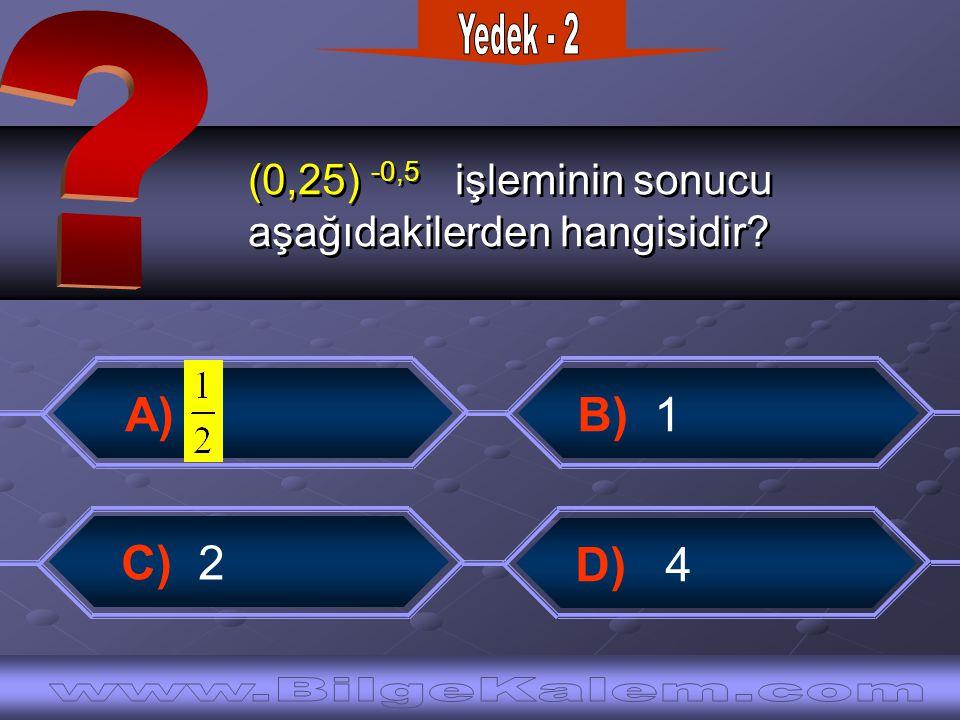 Yedek - 2 (0,25) -0,5 işleminin sonucu. aşağıdakilerden hangisidir