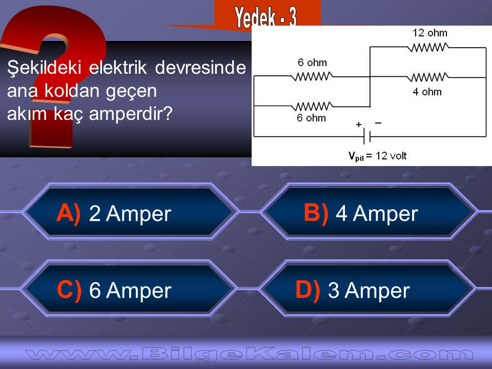 Yedek - 3 A) 2 Amper B) 4 Amper