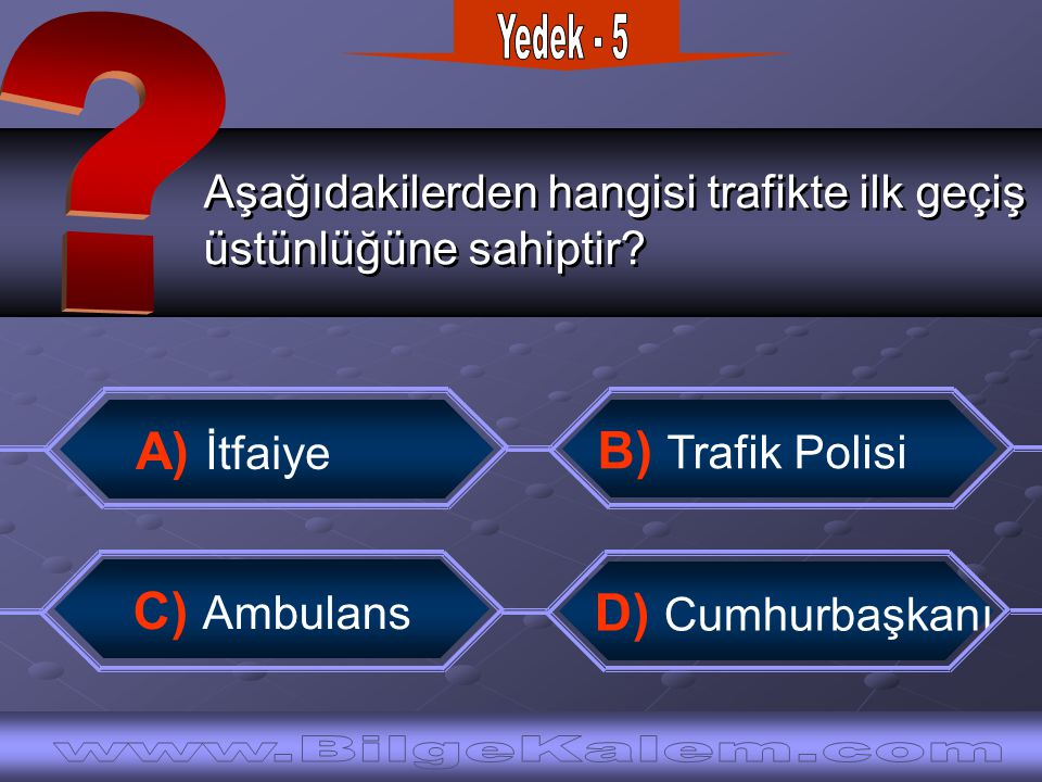 Yedek - 5 A) İtfaiye B) Trafik Polisi