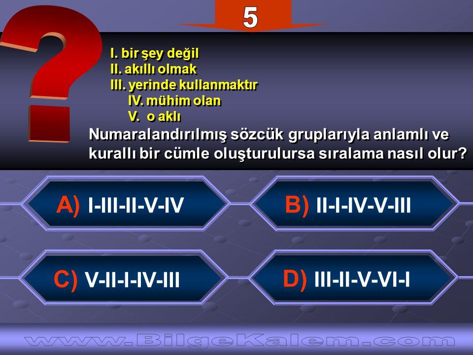 5 A) I-III-II-V-IV B) II-I-IV-V-III