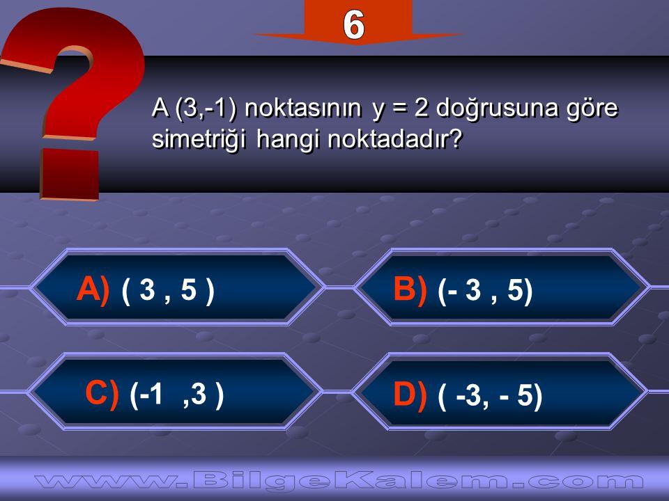 6 A (3,-1) noktasının y = 2 doğrusuna göre. simetriği hangi noktadadır