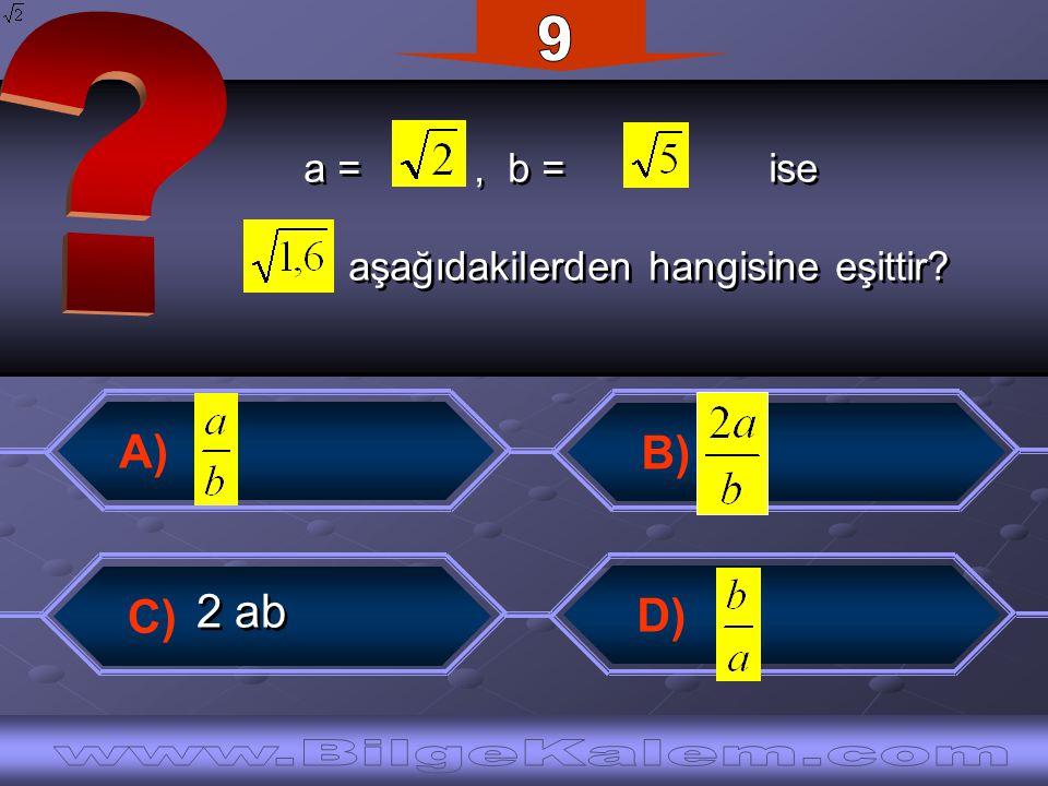 9 www.BilgeKalem.com A) B) C) D) 2 ab