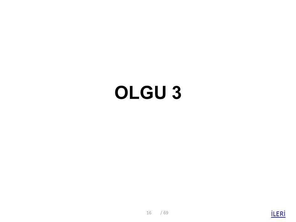 OLGU 3 / 69 İLERİ