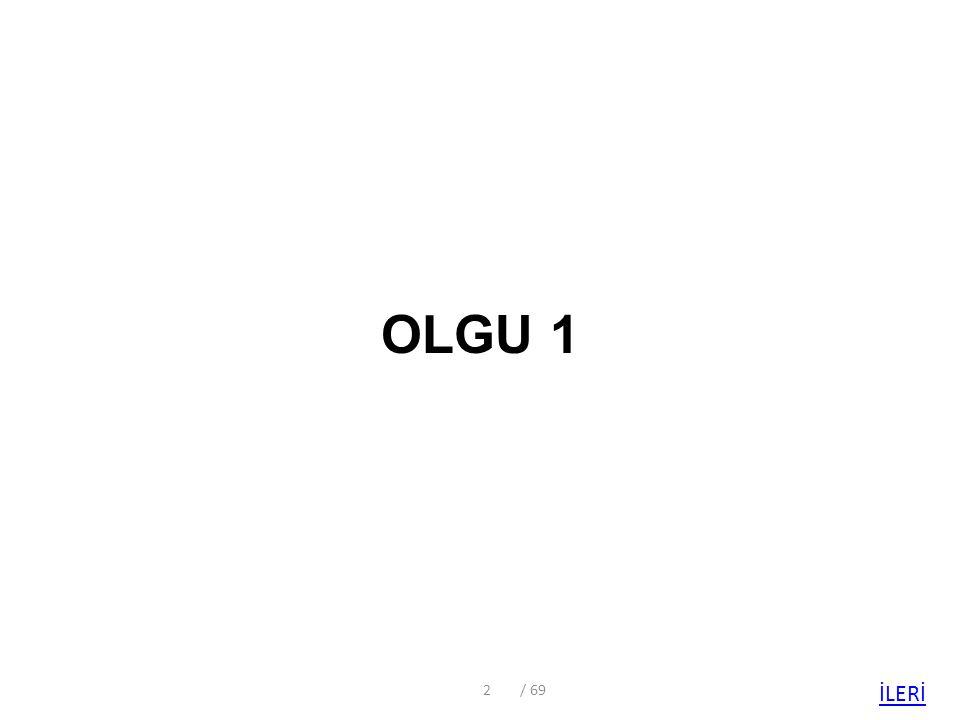 OLGU 1 / 69 İLERİ