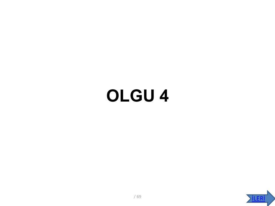 OLGU 4 / 69 İLERİ