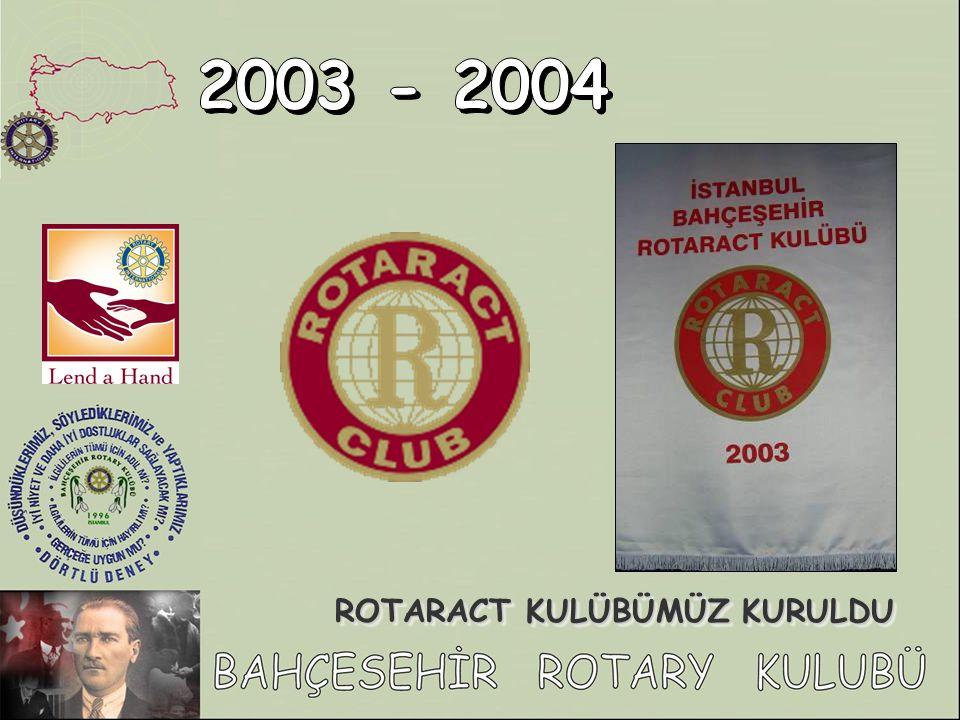 2003 - 2004 ROTARACT KULÜBÜMÜZ KURULDU
