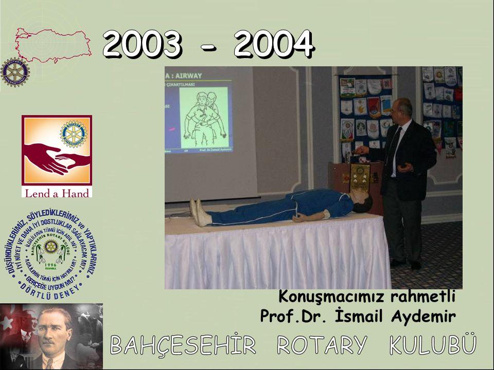 2003 - 2004 Konuşmacımız rahmetli Prof.Dr. İsmail Aydemir