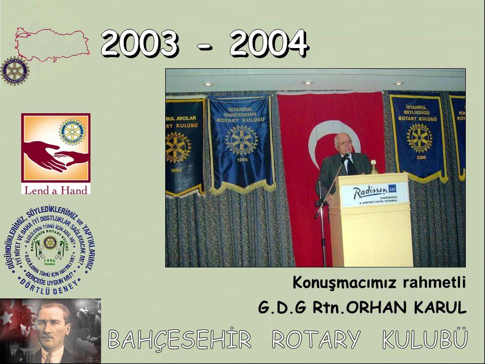 2003 - 2004 Konuşmacımız rahmetli G.D.G Rtn.ORHAN KARUL