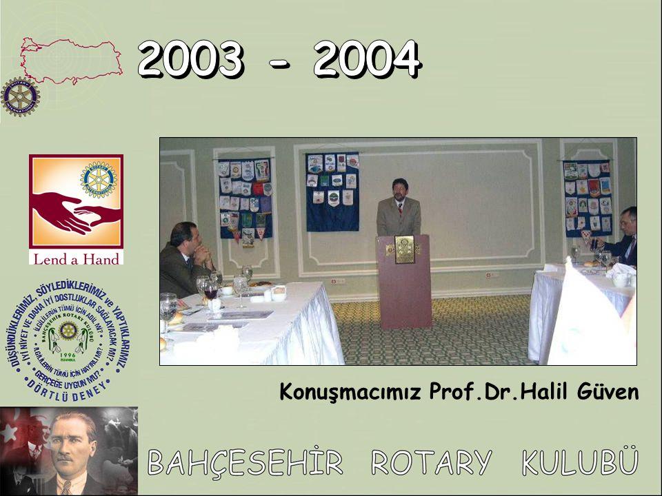 2003 - 2004 Konuşmacımız Prof.Dr.Halil Güven