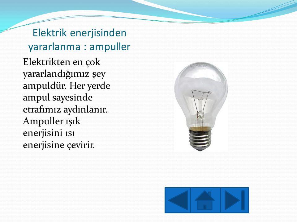 Elektrik enerjisinden yararlanma : ampuller
