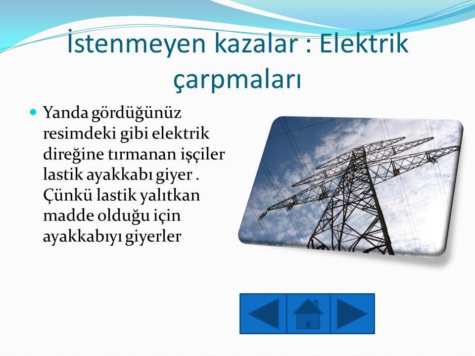 İstenmeyen kazalar : Elektrik çarpmaları