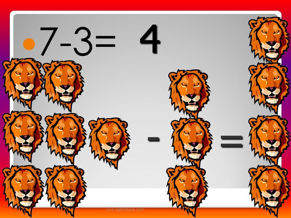 7-3= 4 - = ...www.egitimhane.com...