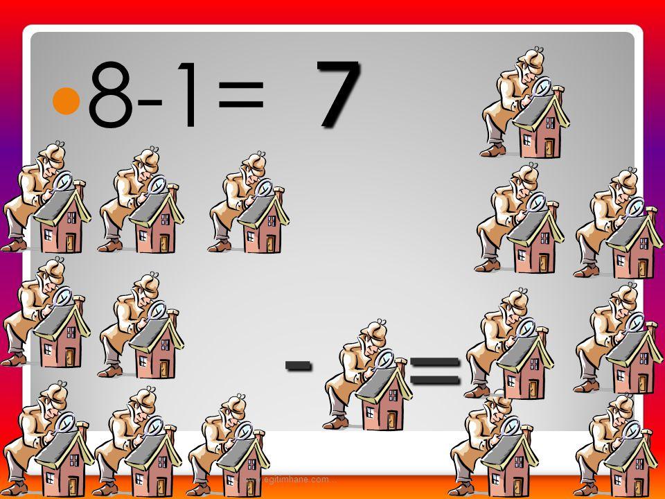 8-1= 7 - = ...www.egitimhane.com...