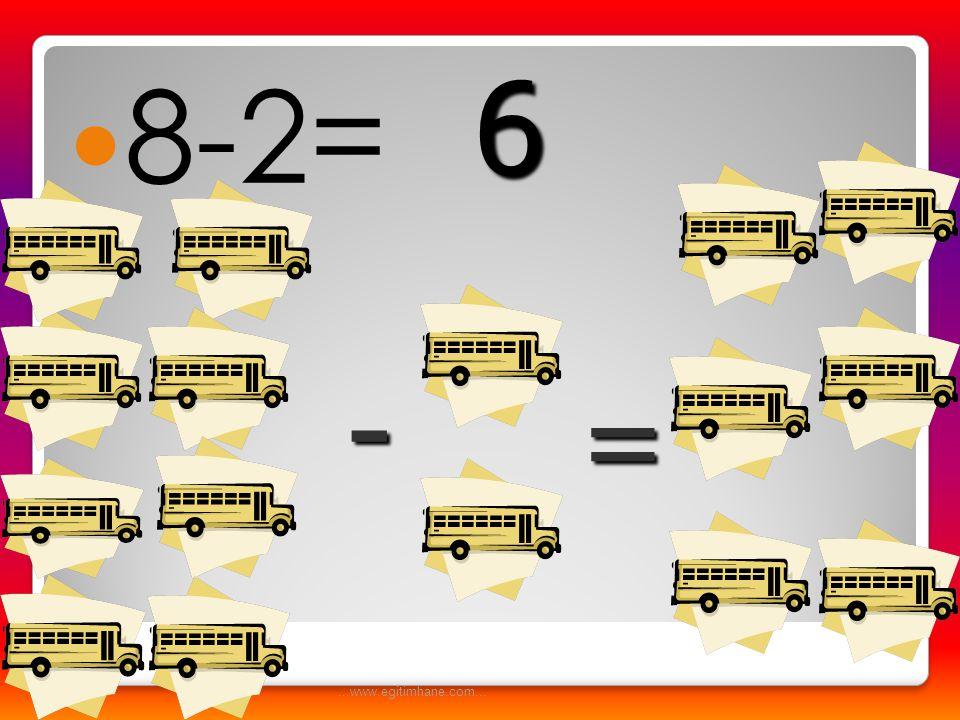 8-2= 6 - = ...www.egitimhane.com...