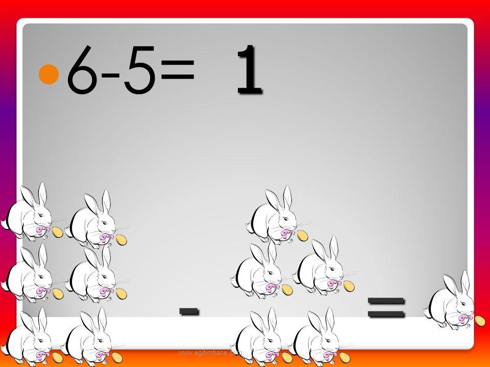 6-5= 1 = - ...www.egitimhane.com...