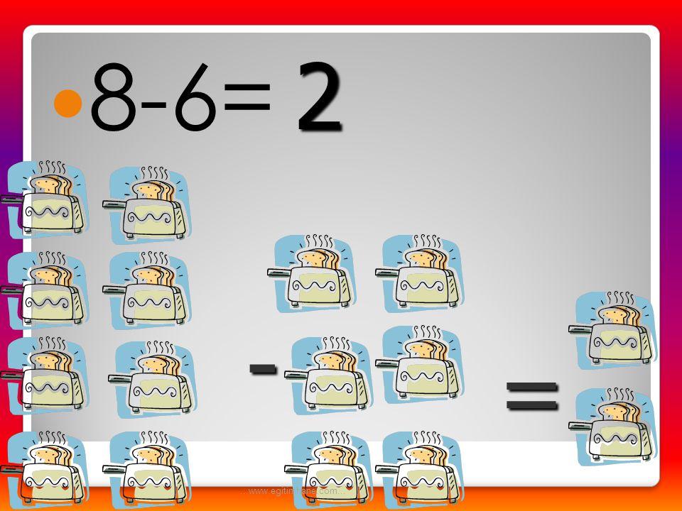 8-6= 2 - = ...www.egitimhane.com...