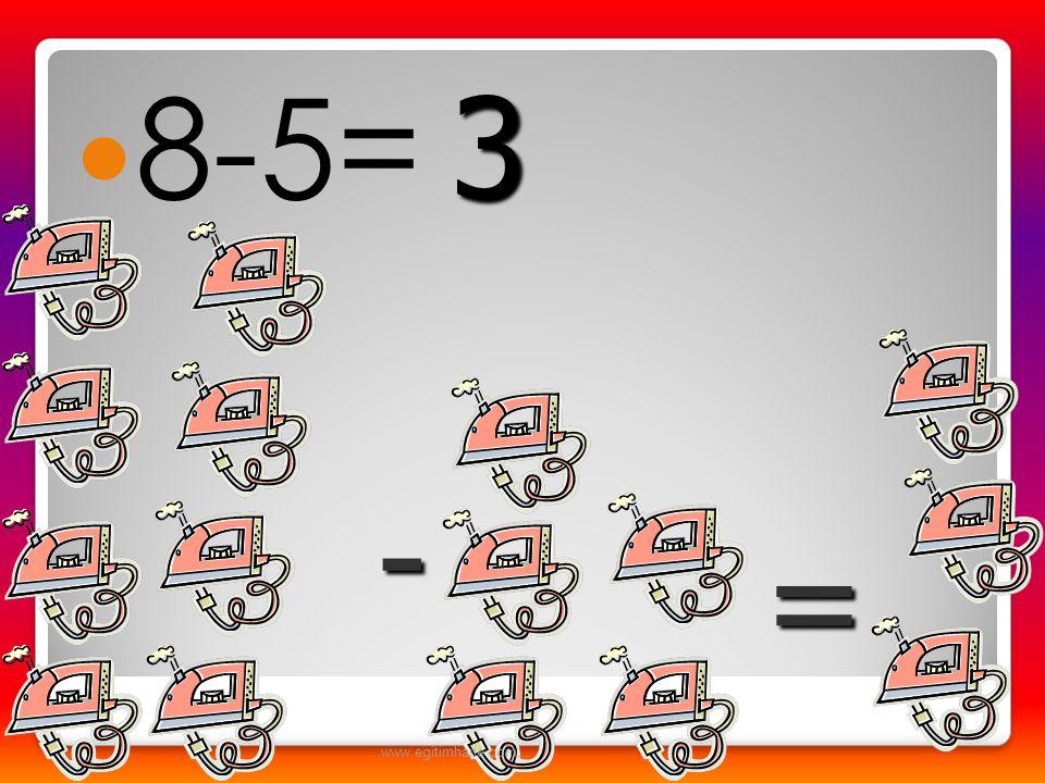 8-5= 3 - = ...www.egitimhane.com...