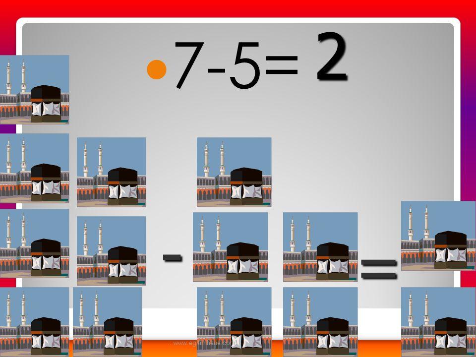 2 7-5= - = ...www.egitimhane.com...