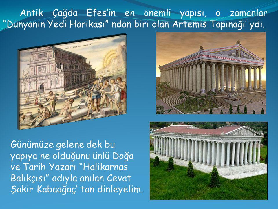 Antik Çağda Efes'in en önemli yapısı, o zamanlar Dünyanın Yedi Harikası ndan biri olan Artemis Tapınağı' ydı.