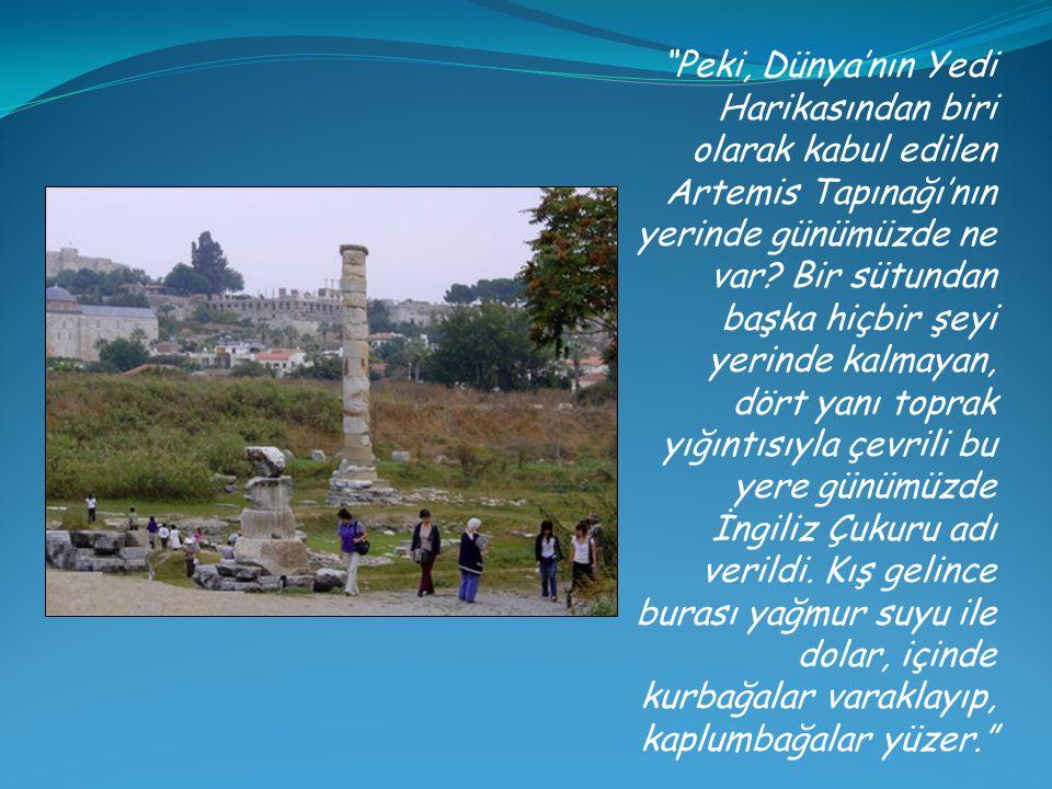 Peki, Dünya'nın Yedi Harikasından biri olarak kabul edilen Artemis Tapınağı'nın yerinde günümüzde ne var.