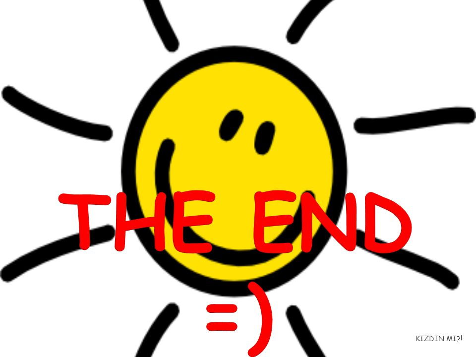 THE END =) KIZDIN MI !