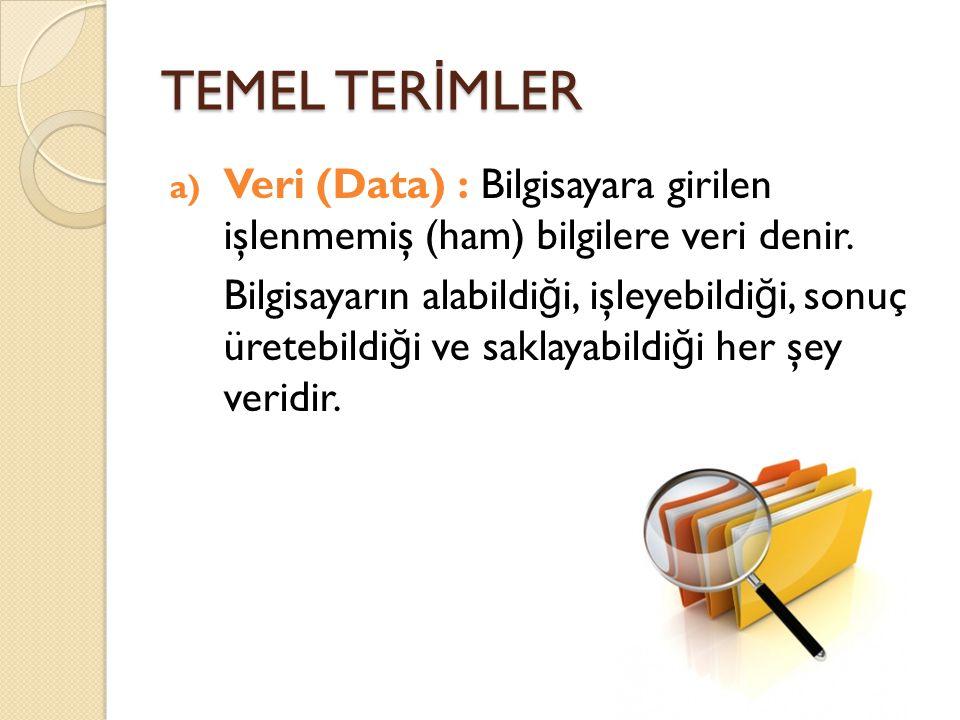 TEMEL TERİMLER Veri (Data) : Bilgisayara girilen işlenmemiş (ham) bilgilere veri denir.