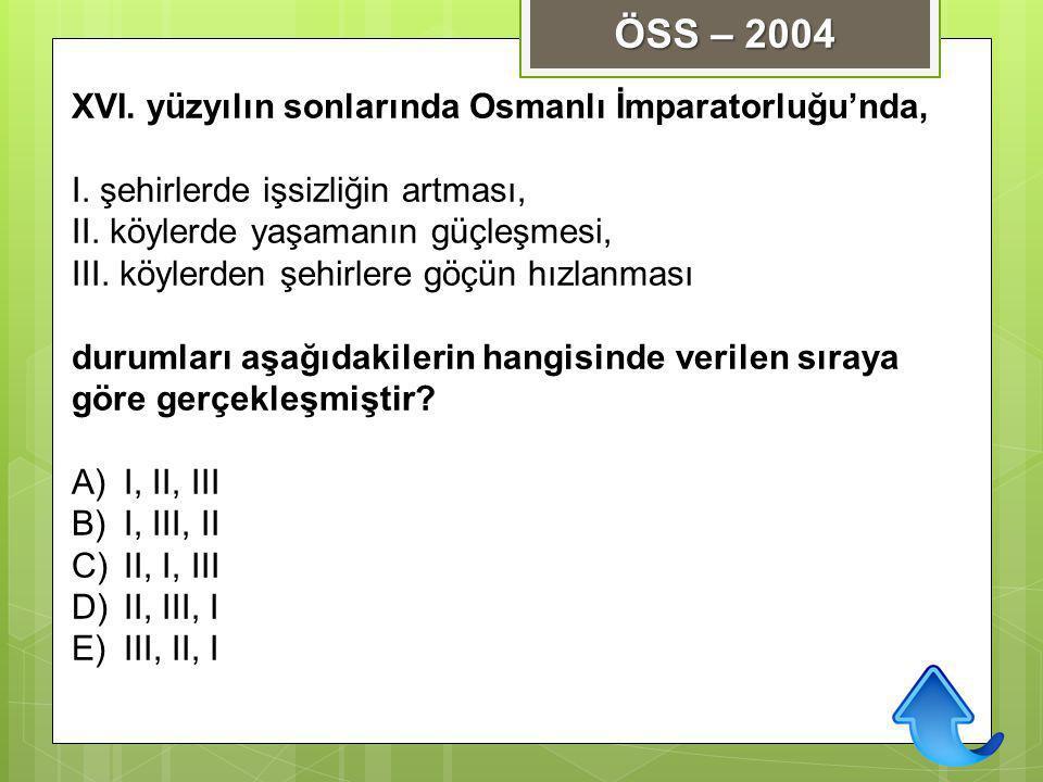 ÖSS – 2004 XVI. yüzyılın sonlarında Osmanlı İmparatorluğu'nda,