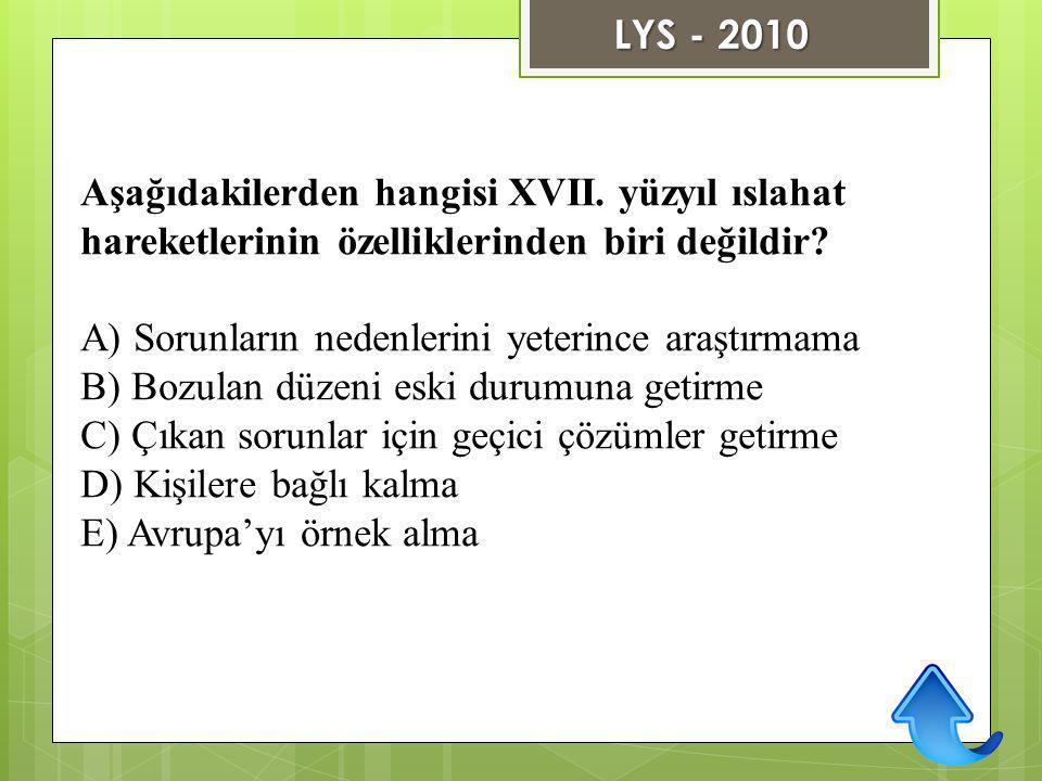LYS - 2010 Aşağıdakilerden hangisi XVII. yüzyıl ıslahat hareketlerinin özelliklerinden biri değildir