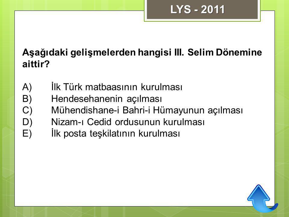 LYS - 2011 Aşağıdaki gelişmelerden hangisi III. Selim Dönemine aittir