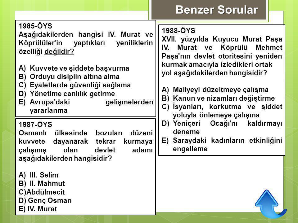 Benzer Sorular 1985-ÖYS. Aşağıdakilerden hangisi IV. Murat ve Köprülüler in yaptıkları yeniliklerin özelliği değildir