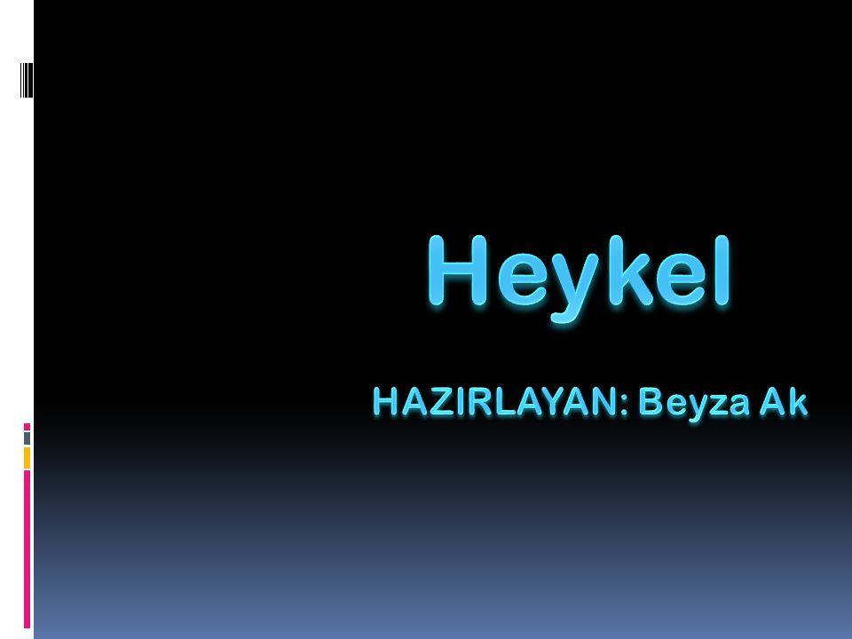 Heykel HAZIRLAYAN: Beyza Ak