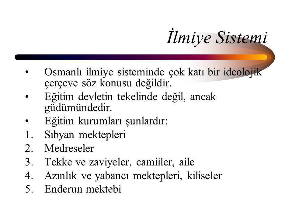 İlmiye Sistemi Osmanlı ilmiye sisteminde çok katı bir ideolojik çerçeve söz konusu değildir. Eğitim devletin tekelinde değil, ancak güdümündedir.