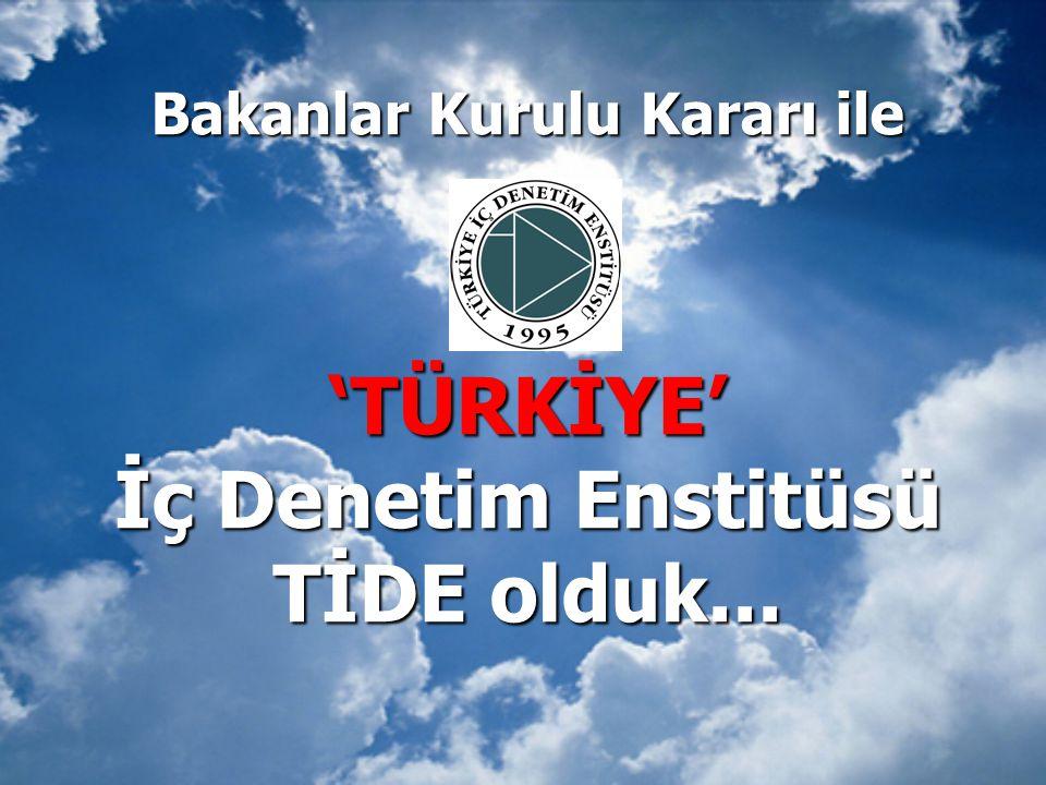 Bakanlar Kurulu Kararı ile 'TÜRKİYE' İç Denetim Enstitüsü TİDE olduk...