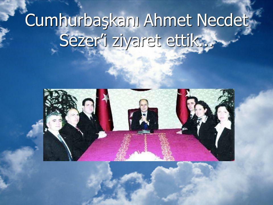 Cumhurbaşkanı Ahmet Necdet Sezer'i ziyaret ettik...