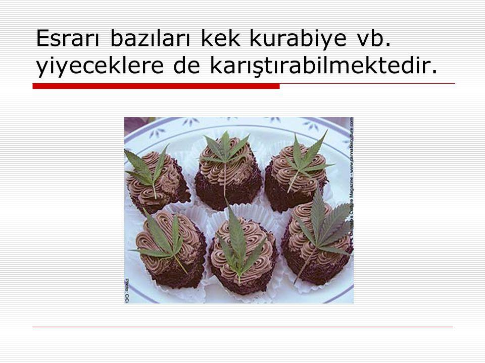 Esrarı bazıları kek kurabiye vb. yiyeceklere de karıştırabilmektedir.