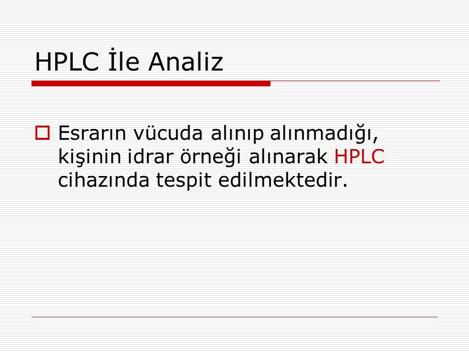 HPLC İle Analiz Esrarın vücuda alınıp alınmadığı, kişinin idrar örneği alınarak HPLC cihazında tespit edilmektedir.