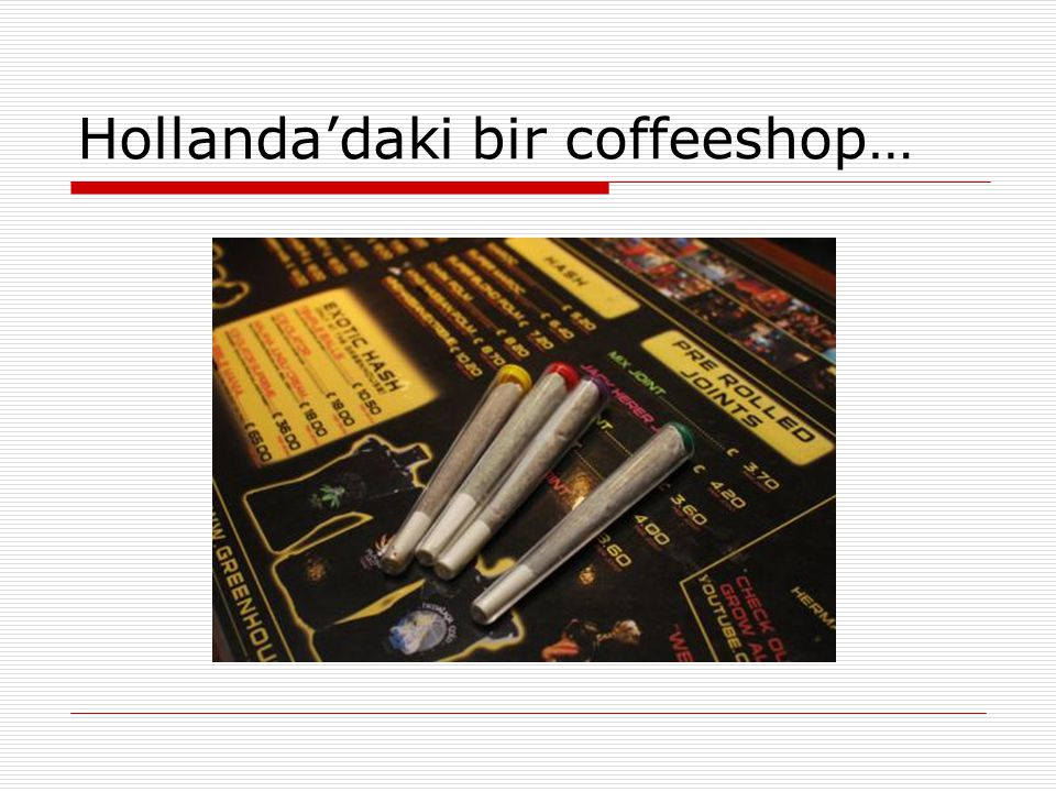 Hollanda'daki bir coffeeshop…
