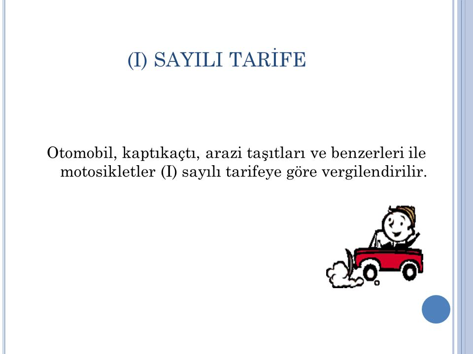 (I) SAYILI TARİFE Otomobil, kaptıkaçtı, arazi taşıtları ve benzerleri ile motosikletler (I) sayılı tarifeye göre vergilendirilir.